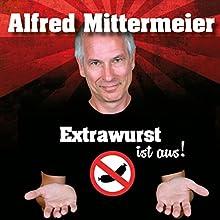 Extrawurst ist aus! Hörspiel von Alfred Mittermeier Gesprochen von: Alfred Mittermeier