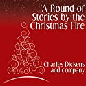 A Round of Stories by the Christmas Fire (       UNABRIDGED) by Charles Dickens, Elizabeth Gaskell Narrated by Philip Bird
