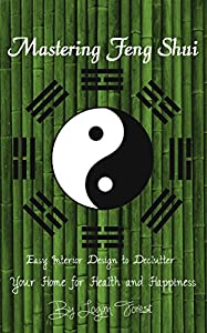 Mastering Feng Shui: Easy Interior Design to Declutter Your Home for Health and Happiness