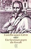 Castellio gegen Calvin oder Ein Gewissen gegen die Gewalt (Stefan Zweig, Gesammelte Werke in Einzelbänden (Taschenbuchausgabe))