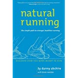 Natural Running: The Simple Path to Stronger, Healthier Runningby Danny Abshire