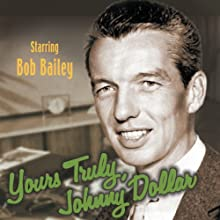 Yours Truly, Johnny Dollar Radio/TV Program by Jack Johnstone Narrated by Bob Bailey