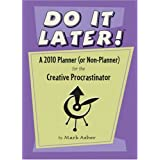 Do It Later! a 2010 Planner (Or Non-planner) for the Creative Procrastinatorby Mark Asher