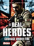Real Heroes: Courage Under Fire (Help for Heroes)
