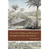 Views of the Cordilleras and Monuments of the Indigenous Peoples of the Americas: A Critical Edition (Alexander...