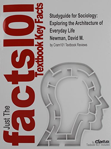 Studyguide for Sociology: Exploring the Architecture of Everyday Life by Newman, David M., ISBN 9781452275949