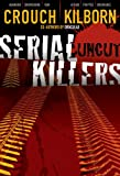 SERIAL KILLERS UNCUT - The Complete Psycho Thriller (The Complete Epic)