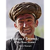 Friendly Steppes: a Silk Road Journeyby Nick Rowan