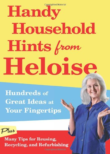 Handy Household Hints from Heloise: Hundreds of Great Ideas at Your Fingertips