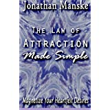 The Law of Attraction Made Simple - Magnetize your heartfelt desires ~ Jonathan Manske