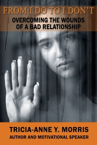 From I Do to I Don't: Overcoming the Wounds of a Bad Relationship