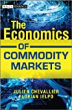The Economics of Commodity Markets (The Wiley Finance Series)