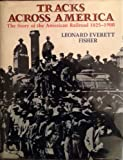 Tracks Across America: The Story of the American Railroad, 1825-1900 : With Photographs, Maps, and Drawings