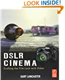 DSLR Cinema: Crafting the Film Look with Video