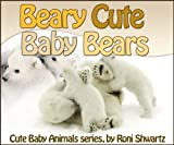 Toddlers book: Beary Cute Baby Bears (Cute Baby Animals)
