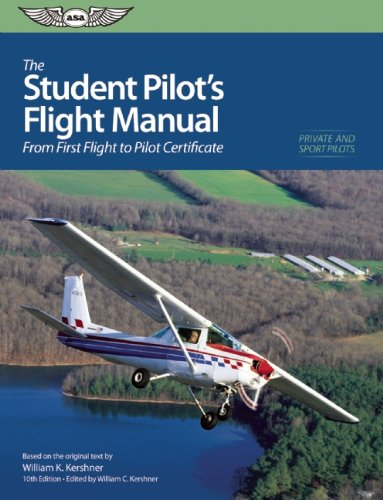 The Student Pilot's Flight Manual: From First Flight to Pilot Certificate: From First Flight to Private Certificate (The Flight Manuals Series)