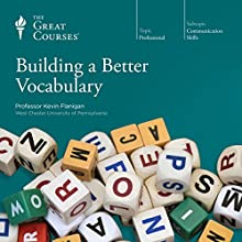 Building a Better Vocabulary  by The Great Courses Narrated by Professor Kevin Flanigan