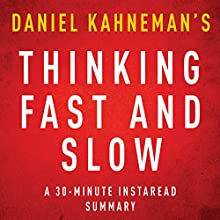 Thinking, Fast and Slow by Daniel Kahneman - A 30-Minute Summary (       UNABRIDGED) by Instaread Summaries Narrated by Jason P. Hilton