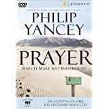 Prayer: Does it Make Any Difference? - Six Sessions on Our Relationship With God ~ Philip Yancey