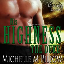 His Highness The Duke: Dragon Lords, Book 5 (       UNABRIDGED) by Michelle M. Pillow Narrated by Melissa Barr