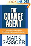 The Change Agent: A Leadership Fable About Transforming Corporate Culture
