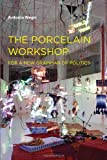 The Porcelain Workshop: For a New Grammar of Politics (Semiotext(e) / Foreign Agents) (1584350563) by Negri, Antonio