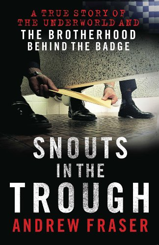 Snouts in the Trough: Police Corruption - The Brotherhood Behind the Badge
