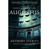 Augustus: The Life of Rome&#39;s First Emperorby Anthony Everitt