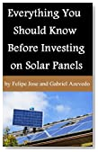 Everything You Should Know Before Investing on Solar Panels (Solar Panels Guide for Homeowners Book 2)