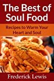 img - for The Best of Soul Food - Recipes To Warm Your Heart & Soul book / textbook / text book