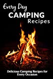 Camping Recipes: Everyday Amazing Recipes for every Camping Trip (Everyday Recipes)