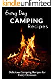 Camping Recipes: Amazing Recipes That Will Leave Your Friends and Family Wanting More (Everyday Recipes) (English Edition)