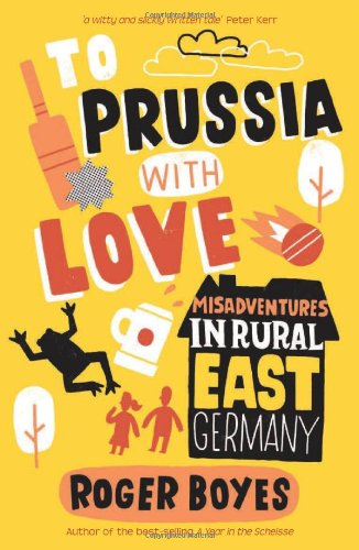 To Prussia with Love: Misadventures in Rural East Germany