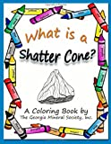 What is a Shatter Cone?: A Coloring Book by The Georgia Mineral Society, Inc. (Georgia Mineral Society Coloring Books) (Volume 1)