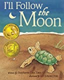 Ill Follow the Moon: (Moms Choice Award Honoree and Chocolate Lily Award Winner)