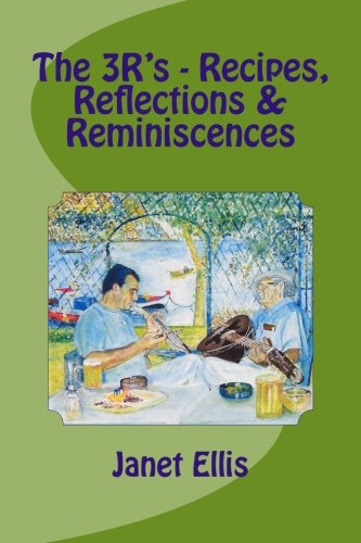 The 3R's - Recipes, Reflections & Reminiscences by Janet Ellis