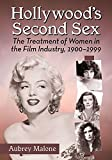 img - for Hollywood's Second Sex: The Treatment of Women in the Film Industry, 1900-1999 book / textbook / text book