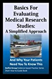 Basics For Evaluating Medical Research Studies: A Simplified Approach: And Why Your Patients Need You To Know This (Delfini Group Evidence-based Practice Series: Short How-to Guide Book)