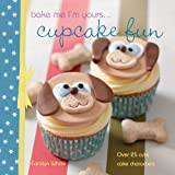 Bake Me I'm Yours... Cupcake Fun