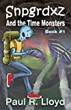 Snpgrdxz and the Time Monsters: Book 1 of the Snpgrdxz Series