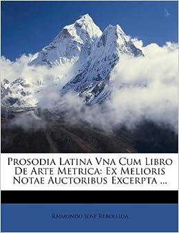 Prosodia Latina Vna Cum Libro De Arte Metrica: Ex Melioris