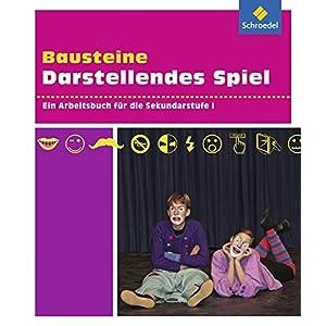 Bausteine Darstellendes Spiel: Ein Arbeitsbuch für die Sekundarstufe I