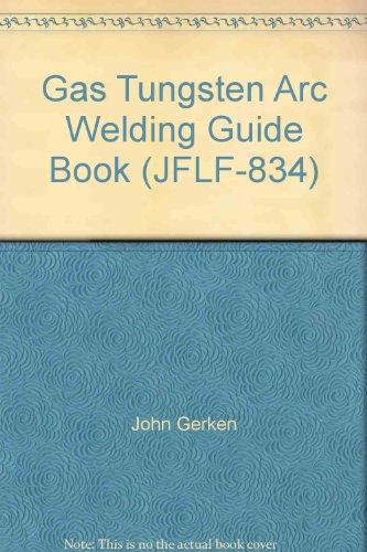 Gas Tungsten Arc Welding Guide Book (JFLF-834) (Gas Tungsten Arc Welding compare prices)