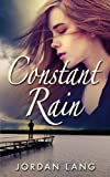 Constant Rain (An Adult Novella of Unlikely, Forbidden Romance)