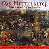 """Das Mittelalter - Alltag zwischen Pest und Kreuzzugvon """"Stefan Hackenberg"""""""