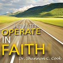 How to Operate in Faith  by Shannon C. Cook Narrated by Shannon C. Cook