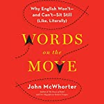 Words on the Move: Why English Won't - and Can't - Sit Still (Like, Literally) | John McWhorter