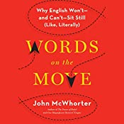 Words on the Move: Why English Won't - and Can't - Sit Still (Like, Literally) | [John McWhorter]