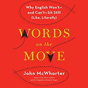 Words on the Move: Why English Won't - and Can't - Sit Still (Like, Literally) Audiobook by John McWhorter Narrated by John McWhorter