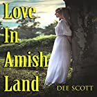 Love in Amish Land Hörbuch von Dee Scott Gesprochen von: Johnny Robinson of Earthwalker Studios